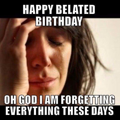 happy belated birthday memes